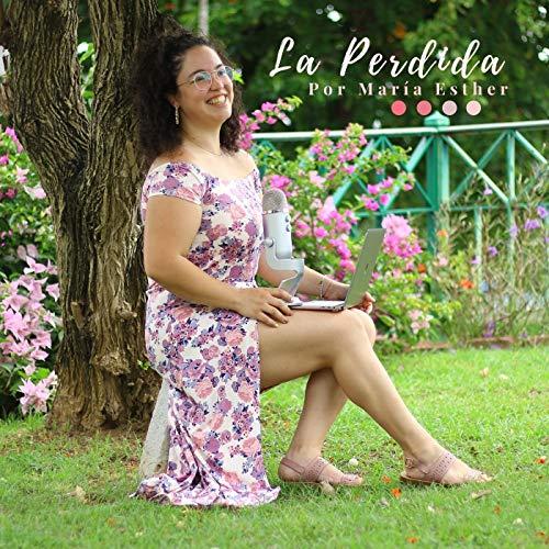 La Perdida's podcast Podcast By María Esther cover art