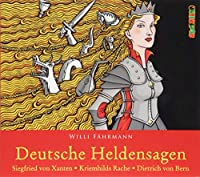 Deutsche Heldensagen. Teil 1: Siegfried von Xanten   Kriemhilds Rache   Dietrich von Bern