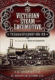 The Victorian Steam Locomotive: Its Design and Development 1804-1879