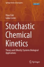 Stochastic Chemical Kinetics: Theory and (Mostly) Systems Biological Applications (Springer Series in Synergetics)