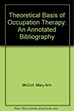 Theoretical Basis of Occupation Therapy: An Annotated Bibliography