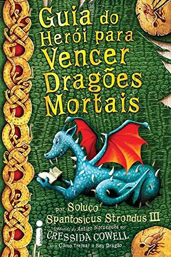 Guia do Herói Para Vencer Dragões Mortais: (Como treinar o seu dragão vol. 6)