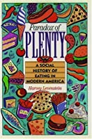 Paradox of Plenty: A Social History of Eating in Modern America