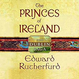Princes of Ireland     The Dublin Saga              Written by:                                                                                                                                 Edward Rutherfurd                               Narrated by:                                                                                                                                 Richard Matthews                      Length: 26 hrs and 13 mins     8 ratings     Overall 4.8