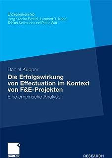 Die Erfolgswirkung von Effectuation im Kontext von F&E-Projekten: Eine empirische Analyse (Entrepreneurship) (German Edition)
