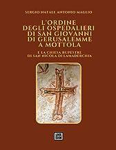 L'Ordine degli Ospedalieri di San Giovanni di Gerusalemme a Mottola e la chiesa rupestre di San Nicola di Lamaderchia (Ita...