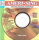 Journey Karaoke Anthology CDG AmeriSing 4005 OH SHERRIE Don't Stop Believing FAITHFULLY Open Arms ANY WAY YOU WANT IT Separate Ways STONE IN LOVE