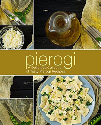 Pierogi: A Delicious Collection of Tasty Pierogi Recipes (2nd Edition) by [BookSumo Press]