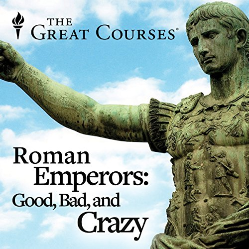 Roman Emperors - Good, Bad, and Crazy audiobook cover art