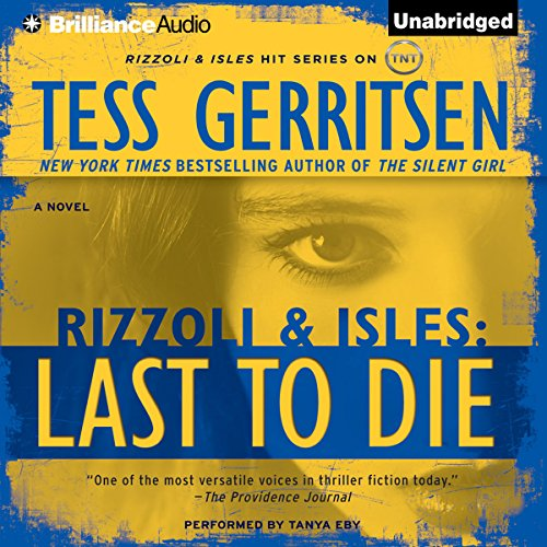 Last to Die     A Rizzoli and Isles Novel, Book 10              By:                                                                                                                                 Tess Gerritsen                               Narrated by:                                                                                                                                 Tanya Eby                      Length: 10 hrs and 27 mins     164 ratings     Overall 4.4