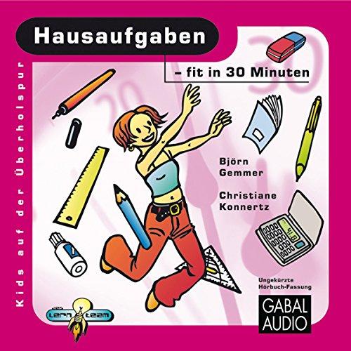 Hausaufgaben - fit in 30 Minuten                   Autor:                                                                                                                                 Björn Gemmer,                                                                                        Christiane Konnertz                               Sprecher:                                                                                                                                 Charles Rettinghaus                      Spieldauer: 1 Std. und 5 Min.     3 Bewertungen     Gesamt 4,3