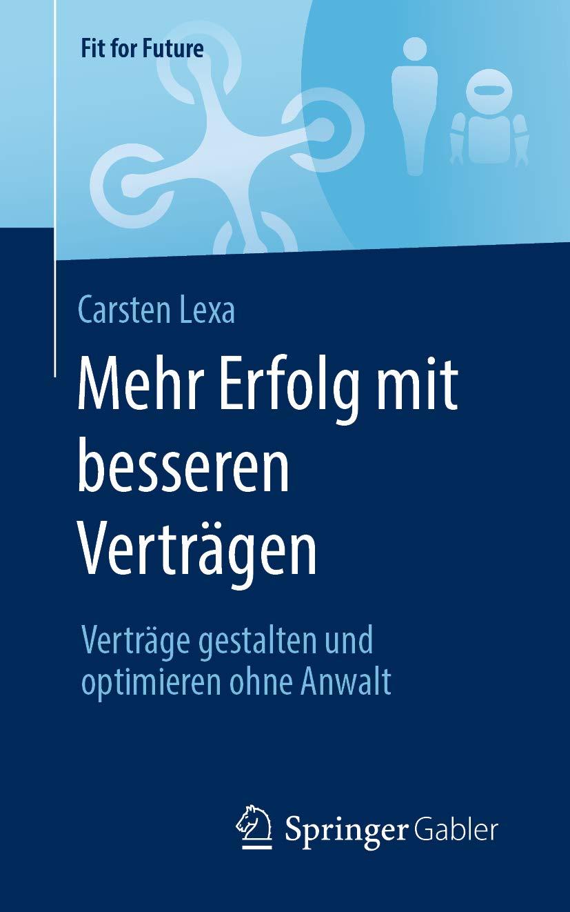 Mehr Erfolg mit besseren Verträgen: Verträge gestalten und optimieren ohne Anwalt (Fit for Future) (German Edition)