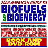 2006 American Guide to Biofuels and Bioenergy, Biodiesel, Ethanol, USDA and Energy Department Research, Alternative Fuels (BOOK plus DVD-ROM SET)
