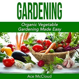 Gardening: Organic Vegetable Gardening Made Easy cover art