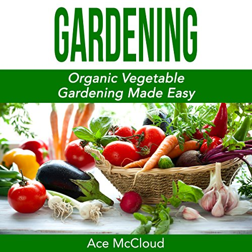 Gardening: Organic Vegetable Gardening Made Easy audiobook cover art