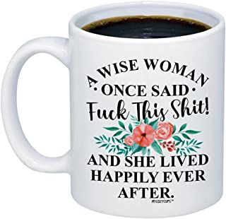 MyCozyCups Gift for Women - A Wise Women Once Said FCK This Shit and She Lived Happily Ever After Coffee Mug - Funny Sarcastic Saying Quote 11oz Cup for Best Friend, Sister, Girlfriend, Her