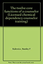 The twelve core functions of a counselor (Licensed chemical dependency counselor training)