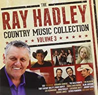 RAY HADLEY COUNTRY MUSIC COLLECTION VOLUME 3, THE