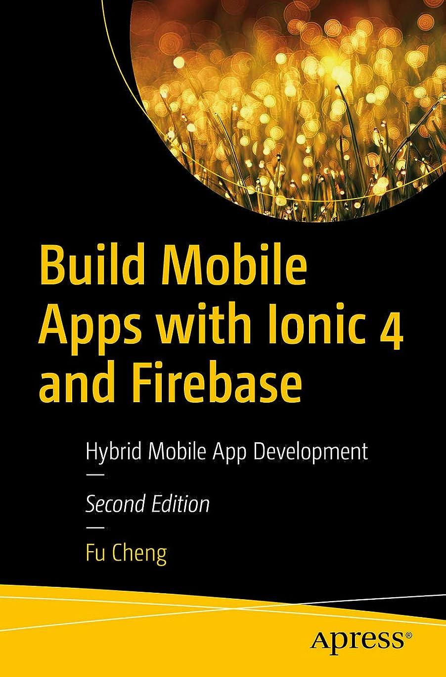 養う迷路オフェンスBuild Mobile Apps with Ionic 4 and Firebase: Hybrid Mobile App Development (English Edition)