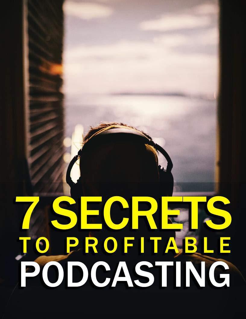 7 Secrets To Profitable Podcasting