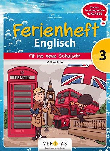 Englisch Ferienhefte - Volksschule: 3. Klasse - Fit für die 1. Klasse HS, NMS, AHS: Ferienheft. Zur Vorbereitung auf die 4. Klasse