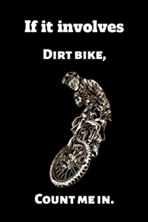 If it involves Dirt bike, Count me in.: Funny Motocross Lined Writing Notebook, 100 Pages -- Lovers Blank Lined Motocross ...