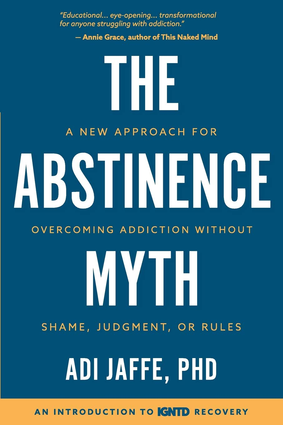 Image OfThe Abstinence Myth: A New Approach For Overcoming Addiction Without Shame, Judgment, Or Rules