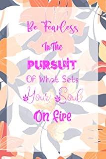 Be Fearless In The Pursuit Of What Sets Your Soul On Fire: Motivational Notebook for Girls | Inspirational Journals to Wri...
