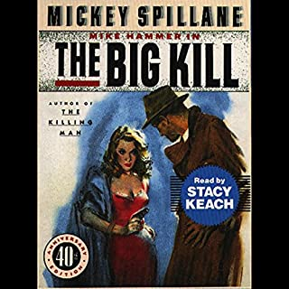 The Big Kill                   By:                                                                                                                                 Mickey Spillane                               Narrated by:                                                                                                                                 Stacy Keach                      Length: 2 hrs and 28 mins     20 ratings     Overall 4.3