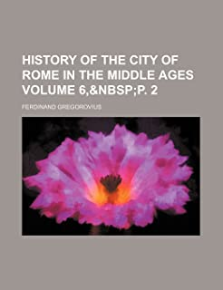 History of the City of Rome in the Middle Ages Volume 6,