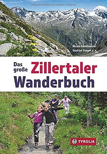 Das große Zillertaler Wanderbuch: Herausgegeben von der Sektion Zillertal des Österreichischen Alpenvereins, Redaktion Nicola Fankhauser und Gudrun Steger.