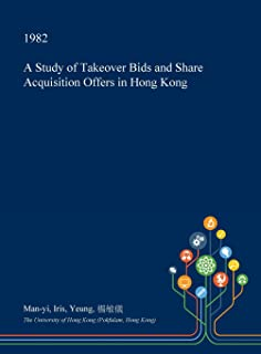 A Study of Takeover Bids and Share Acquisition Offers in Hong Kong