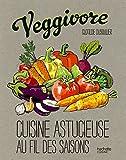 Veggivore - Cuisine astucieuse au fil des saisons