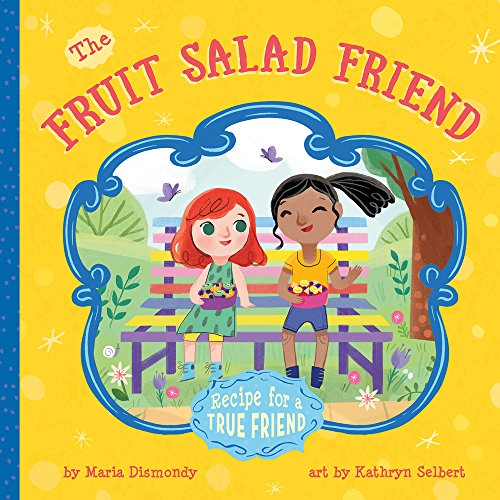 Compare Textbook Prices for The Fruit Salad Friend: Recipe for A True Friend  ISBN 9780997608526 by Dismondy, Maria,Selbert, Kathryn