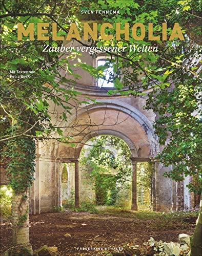 Melancholia. Zauber vergessener Welten. Bildband zu den schönsten Lost Places in Italiens Süden. Bewegende Texte von Petra Reski. Neues fotografisches ... (»Nostalgia«).: Zauber einer vergessenen Welt