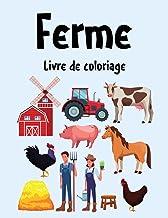 Ferme Livre de Coloriage: Cahier De Coloriage de Ferme, Ce livre de coloriage parfait pour les garçons, les filles et les ...