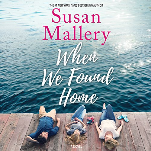 When We Found Home                   By:                                                                                                                                 Susan Mallery                               Narrated by:                                                                                                                                 Tanya Eby                      Length: 11 hrs and 10 mins     264 ratings     Overall 4.5