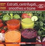 Estratti, centrifugati, smoothies e tisane...