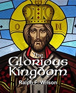 The Glorious Kingdom: A Disciple's Guide to Kingdom Glory and Authority (JesusWalk Bible Study Series) by [Ralph F. Wilson]