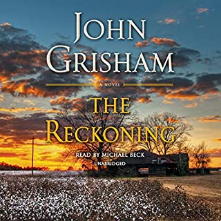 The Reckoning     A Novel              Written by:                                                                                                                                 John Grisham                               Narrated by:                                                                                                                                 Michael Beck                      Length: 17 hrs and 36 mins     281 ratings     Overall 3.8