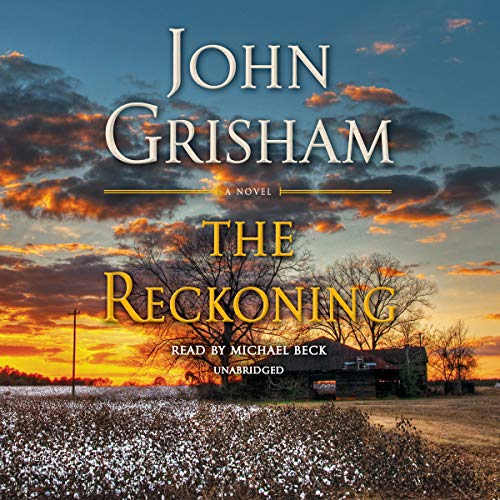 The Reckoning     A Novel              By:                                                                                                                                 John Grisham                               Narrated by:                                                                                                                                 Michael Beck                      Length: 17 hrs and 36 mins     14,331 ratings     Overall 4.0