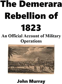 The Demerara Rebellion of 1823: An Official Account of Military Operations