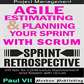 Agile Product Management     Agile Estimating and Planning Your Sprint with Scrum & Agile Retrospectives 29 Tips for Continuous Improvement              By:                                                                                                                                 Paul Vii                               Narrated by:                                                                                                                                 Randal Schaffer,                                                                                        Scott Clem                      Length: 2 hrs and 4 mins     2 ratings     Overall 4.5