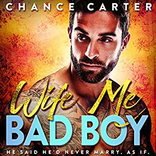 Wife Me Bad Boy                   By:                                                                                                                                 Chance Carter                               Narrated by:                                                                                                                                 Michael Pauley                      Length: 7 hrs and 23 mins     56 ratings     Overall 4.4