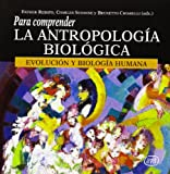 Para comprender la Antropología Biológica: Evolución y Biología Humana (Para leer, vivir, comprender)