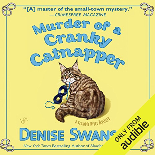 Murder of a Cranky Catnapper     A Scumble River Mystery, Book 19              By:                                                                                                                                 Denise Swanson                               Narrated by:                                                                                                                                 Christine Leto                      Length: 7 hrs and 32 mins     200 ratings     Overall 4.5