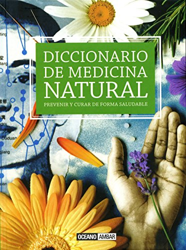 Diccionario de medicina natural: La medicina natural permite curar o paliar los síntomas de determinadas enfermedades sin el uso de medicamentos (Salud y vida natural)