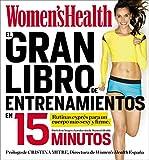 El gran libro de entrenamientos en 15 minutos: Rutinas esprés para un cuerpo...
