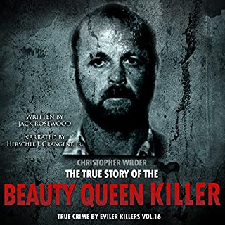 Christopher Wilder: The True Story of The Beauty Queen Killer     True Crime by Evil Killers Book 16              By:                                                                                                                                 Jack Rosewood                               Narrated by:                                                                                                                                 Herschel J. Grangent Jr.                      Length: 2 hrs and 22 mins     Not rated yet     Overall 0.0