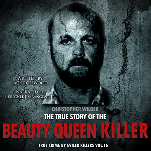 Christopher Wilder: The True Story of The Beauty Queen Killer audiobook cover art